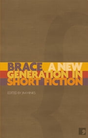 Brace - a New Generation in Short Fiction ebook by Annie Clarkson,Tyler Keevil,Guy Ware