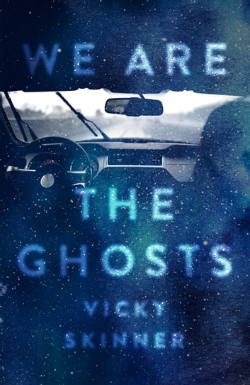 We Are the Ghosts ebook by Vicky Skinner