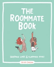 The Roommate Book - Sharing Lives and Slapping Fives ebook by Becky Murphy Simpson