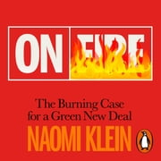 On Fire - The Burning Case for a Green New Deal audiobook by Naomi Klein