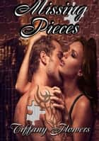 Missing Pieces - The Pieces Series ebook by Tiffany Flowers