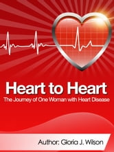 Heart to Heart: Journey of One Woman with Heart Disease ebook by Gloria Wilson