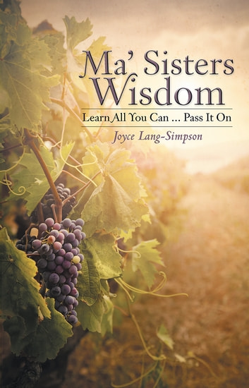 Ma' Sisters Wisdom - Learn All You Can … Pass It On ebook by Joyce Lang-Simpson