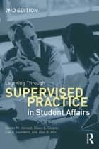 Learning Through Supervised Practice in Student Affairs ebook by Steven  M. Janosik, Diane L. Cooper, Sue A. Saunders,...
