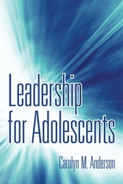 Leadership for Adolescents ebook by Carolyn M. Anderson