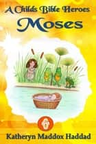 Moses ebook by Katheryn Maddox Haddad