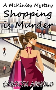 Shopping is Murder - McKinley Mysteries, #6 ebook by Carolyn Arnold