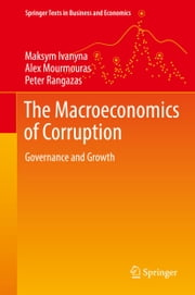 The Macroeconomics of Corruption - Governance and Growth ebook by Peter Rangazas, Alex Mourmouras, Maksym Ivanyna
