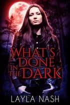 What's Done in the Dark ebook by Layla Nash