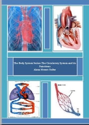 The Body System Series: The Cardiovascular/Circulatory System and its Functions ebook by Alana Monet-Telfer