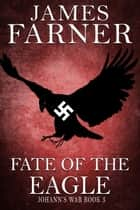 Fate of the Eagle - Johann's War, #3 ebook by James Farner