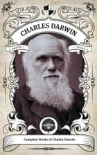 The Complete Works of Charles Darwin (Illustrated, Inline Footnotes) ebook by Charles Darwin