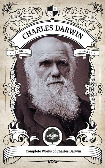 The Complete Works of Charles Darwin (Illustrated, Inline Footnotes) - Oakshot Press ebook by Charles Darwin,Oakshot Press