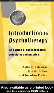 Introduction to Psychotherapy: An Outline of Psychodynamic Principles and Practice ebook by Bateman, Anthony