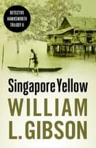 Singapore Yellow ebook by William L. Gibson