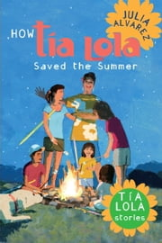 How Tia Lola Saved the Summer ebook by Julia Alvarez