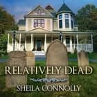 Relatively Dead audiobook by Sheila Connolly, Emily Durante