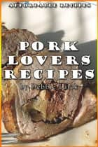 Pork Lovers Recipes ebook by Debbie Larck