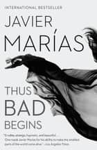 Thus Bad Begins - A novel ebook by Margaret Jull Costa, Javier Marias