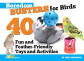 Boredom Busters for Birds - 40 Fun and Feather-Friendly Toys and Activities ebook by Nikki  Moustaki