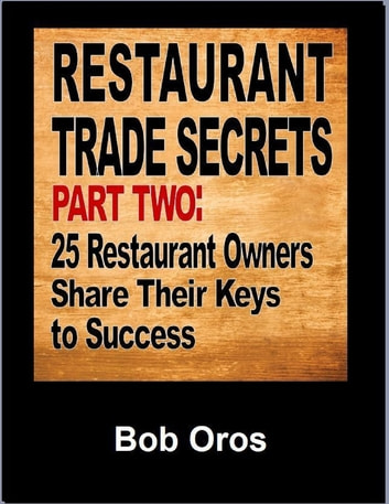 Restaurant Trade Secrets Part Two: 25 Restaurant Owners Share Their Keys to Success ebook by Bob Oros
