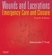 Wounds and Lacerations - E-Book - Emergency Care and Closure ebook by Alexander T. Trott, MD