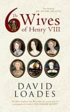 The Six Wives of Henry VIII ebook by Professor David Loades
