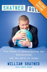 Shatner Rules Deluxe - Your Guide to Understanding the Shatnerverse and the World at Large ebook by William Shatner