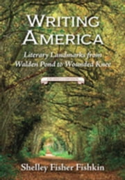Writing America: Literary Landmarks from Walden Pond to Wounded Knee (A Reader's Companion) ebook by Fishkin, Shelley Fisher