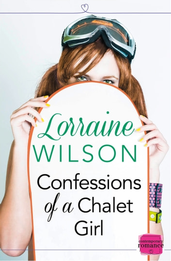 Confessions of a Chalet Girl: (A Novella) (Ski Season, Book 1) ebook by Lorraine Wilson