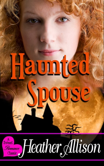 Haunted Spouse - A Sweet Romance Classic ebook by Heather Allison