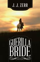 Guerilla Bride ebook by J. J. Zerr