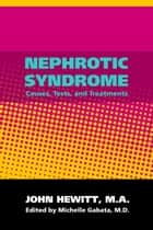 Nephrotic Syndrome: Causes, Tests and Treatments ebook by Michelle Gabata, M.D.