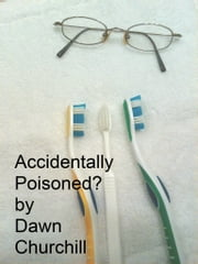 Accidentally Poisoned? ebook by Dawn Churchill