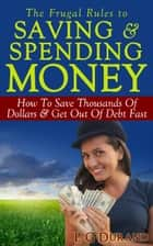 The Frugal Rules To Saving & Spending Money ebook by L G Durand