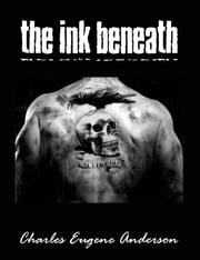 The Ink Beneath ebook by Charles Eugene Anderson