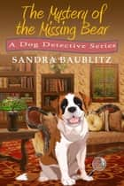 The Mystery of the Missing Bear ebook by Sandra Baublitz