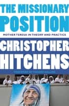The Missionary Position ebook by Christopher Hitchens,Thomas Mallon