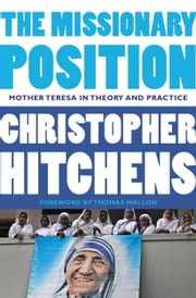 The Missionary Position - Mother Teresa in Theory and Practice ebook by Christopher Hitchens,Thomas Mallon