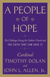 A People of Hope - Archbishop Timothy Dolan in Conversation with John L. Allen Jr. ebook by John L. Allen, Jr.