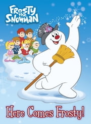 Here Comes Frosty! (Frosty the Snowman) ebook by Random House,Random House