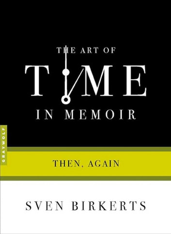 The Art of Time in Memoir - Then, Again ebook by Sven Birkerts