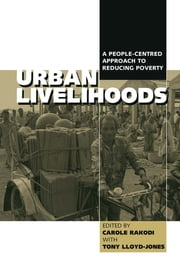 Urban Livelihoods - A People-centred Approach to Reducing Poverty ebook by Tony Lloyd-Jones,Carole Rakodi