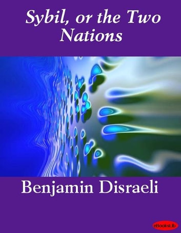Sybil, or the Two Nations ebook by Benjamin Disraeli