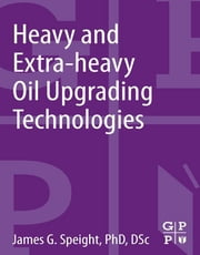 Heavy and Extra-heavy Oil Upgrading Technologies ebook by James G. Speight