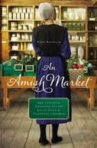 An Amish Market - Four Novellas ebook by Amy Clipston, Kathleen Fuller, Kelly Irvin,...