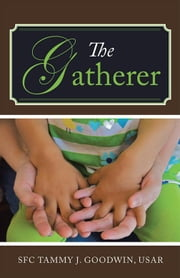The Gatherer ebook by SFC Tammy J. Goodwin