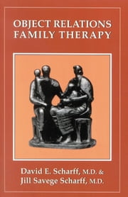 Object Relations Family Therapy ebook by Jill Savege Scharff,David E. Scharff M.D., M.D.