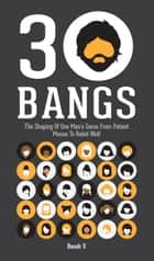 30 Bangs - The Shaping Of One Man's Game From Patient Mouse To Rabid Wolf ebook by Roosh V