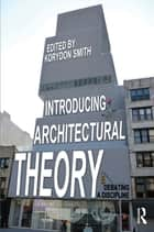 Introducing Architectural Theory ebook by Korydon Smith